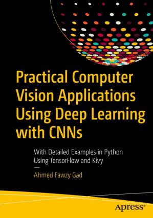 A capa do livro Practical Computer Vision Applications Using Deep Learning with CNNs: With Detailed Examples in Python Using TensorFlow and Kivy