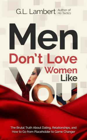 Book cover Men Don't Love Women Like You: The Brutal Truth About Dating, Relationships, and How to Go from Placeholder to Game Changer