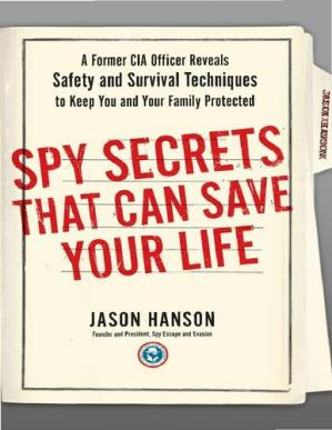 Copertina Spy Secrets That Can Save Your Life: A Former CIA Officer Reveals Safety and Survival Techniques to Keep You and Your Family Protected (2015)