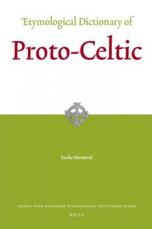 Book cover Etymological Dictionary of Proto-Celtic (Leiden Indo-European Etymological Dictionary Series)