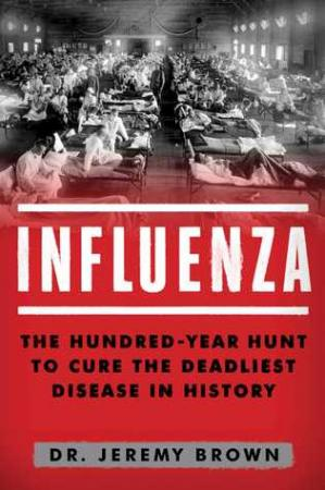 Sampul buku Influenza: The Hundred Year Hunt to Cure the Deadliest Disease in History
