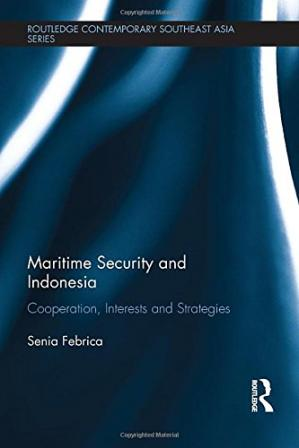 Copertina Maritime Security and Indonesia: Cooperation, Interests and Strategies