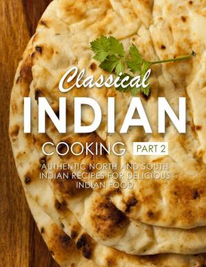Book cover Classical Indian Cooking 2: Authentic North and South Indian Recipes for Delicious Indian Food