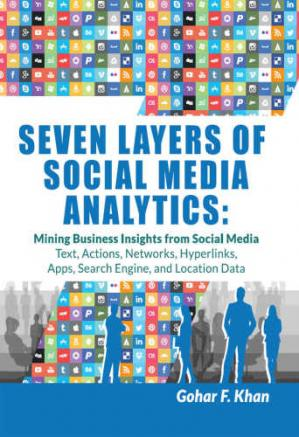 Обложка книги Seven Layers of Social Media Analytics: Mining Business Insights from Social Media Text, Actions, Networks, Hyperlinks, Apps, Search Engine, and Location Data