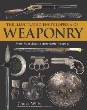 Okładka książki The Illustrated Encyclopedia of Weaponry: From Flint Axes to Automatic Weapons