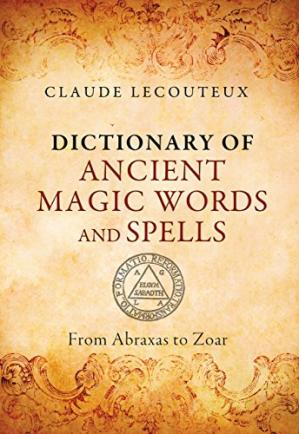 Book cover Dictionary of Ancient Magic Words and Spells: From Abraxas to Zoar