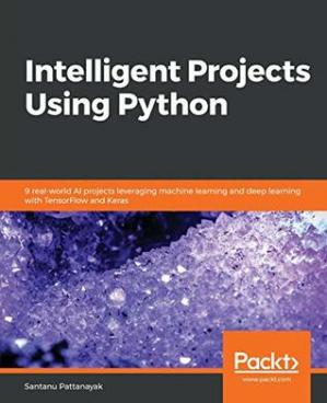 Book cover Intelligent Projects Using Python: 9 real-world AI projects leveraging machine learning and deep learning with TensorFlow and Keras
