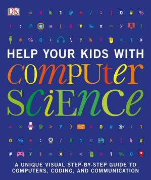 Book cover Help Your Kids with Computer Science: A Unique Visual Step-by-Step Guide to Computers, Coding, and Communication