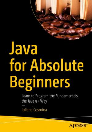 Book cover Java for Absolute Beginners: Learn to Program the Fundamentals the Java 9+ Way