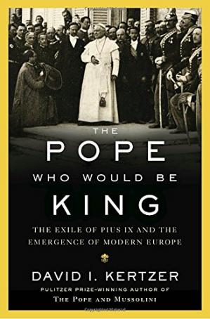 Copertina The Pope Who Would Be King: The Exile of Pius IX and the Emergence of Modern Europe