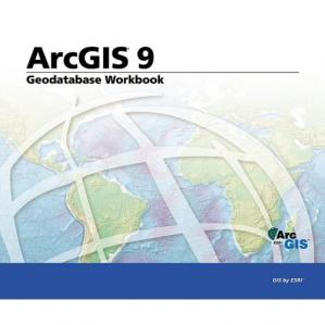 Book cover Geodatabase Workbook: ArcGIS 9