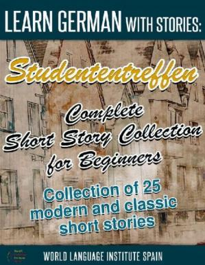 Buchdeckel Learn German with Stories: Studententreffen Complete Short Story Collection for Beginners: Collection of 25 Modern and Classic Short Stories