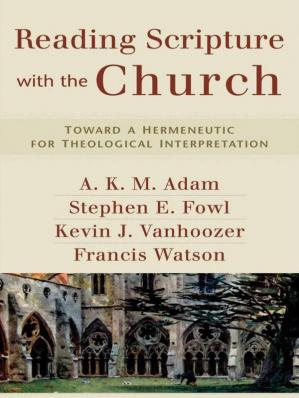 Book cover Reading Scripture With the Church · Toward a Hermeneutic for Theological Interpretation