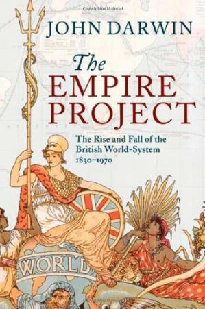 Book cover The Empire Project: The Rise and Fall of the British World-System, 1830-1970