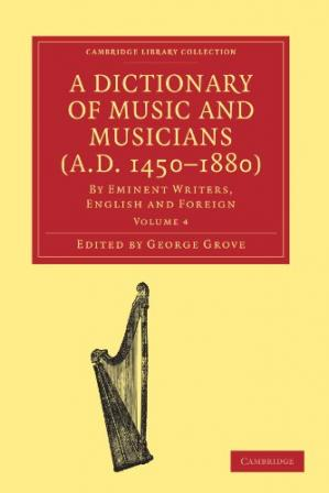 Εξώφυλλο βιβλίου A Dictionary of Music and Musicians (A.D. 1450-1880): By Eminent Writers, English and Foreign. Volume 4