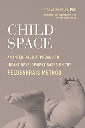 Book cover Child Space: An Integrated Approach to Infant Development Based on the Feldenkrais Method