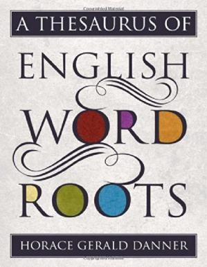 Book cover A Thesaurus of English Word Roots