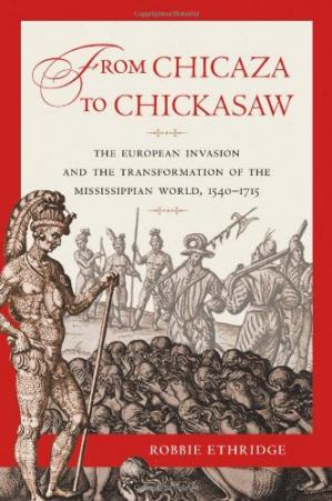 A capa do livro From Chicaza to Chickasaw: The European Invasion and the Transformation of the Mississippian World, 1540-1715