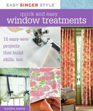 A capa do livro Quick and Easy Window Treatments: 15 Easy-Sew Projects That Build Skills, Too (Easy Singer Style)