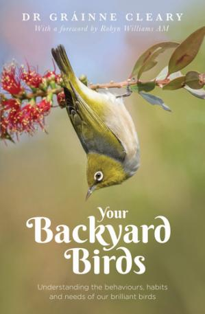 Εξώφυλλο βιβλίου Your Backyard Birds: Understanding the Behaviours, Habits and Needs of Our Brilliant Birds
