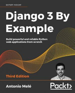 Book cover Django 3 By Example: Build powerful and reliable Python web applications from scratch