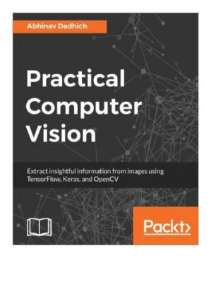 Book cover Practical Computer Vision: Extract insightful information from images using TensorFlow, Keras, and OpenCV