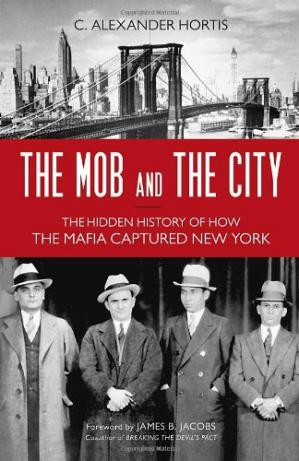 Couverture du livre The Mob and the City: The Hidden History of How the Mafia Captured New York