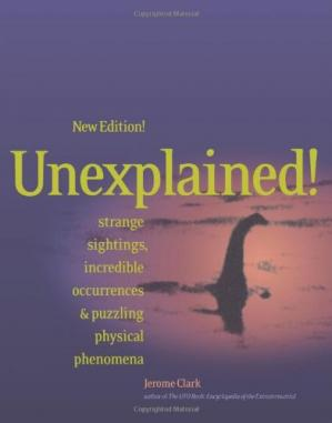 Book cover Unexplained!: Strange Sightings, Incredible Occurrences & Puzzling Physical Phenomena