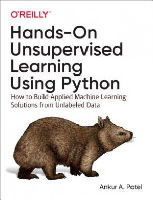 书籍封面 Hands-On Unsupervised Learning Using Python: How to Build Applied Machine Learning Solutions from Unlabeled Data