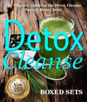 Couverture du livre Detox Cleanse: The Ultimate Guide on the Detoxification: Cleansing Your Body for Weight Loss with the Detox Cleanse