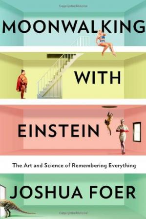 Book cover Moonwalking with Einstein: The Art and Science of Remembering Everything