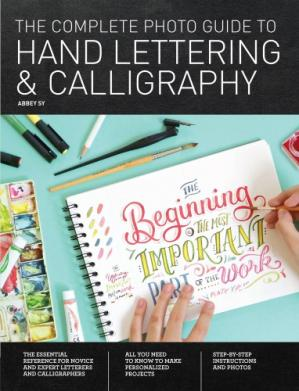Book cover The Complete Photo Guide to Hand Lettering and Calligraphy: The Essential Reference for Novice and Expert Letterers and Calligraphers