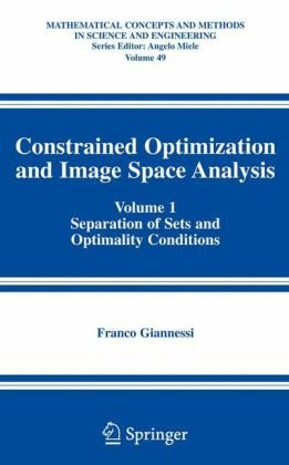 Book cover Constrained Optimization and Image Space Analysis: Volume 1: Separation of Sets and Optimality Conditions