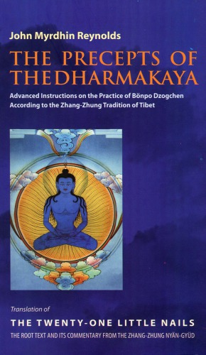 पुस्तक कवर The Precepts of the Dharmakaya: Translation of The Twenty-One Little Nails – The Root Text and its Commentary from the Zhang-Zhung Nyän-Gyüd
