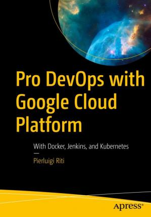 Book cover Pro DevOps with Google Cloud Platform: With Docker, Jenkins, and Kubernetes