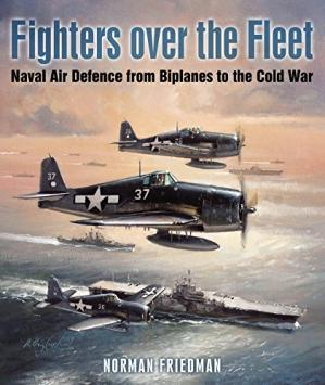 Book cover Fighters over the Fleet: Naval Air Defence from Biplanes to the Cold War