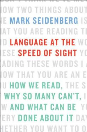Book cover Language at the Speed of Sight: How We Read, Why So Many Can't, and What Can Be Done About It
