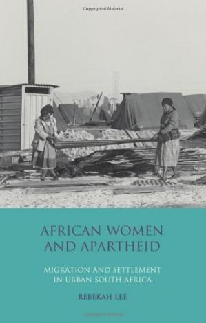 Book cover African Women and Apartheid: Migration and Settlement in Urban South Africa (International Library of African Studies, Volume 25)