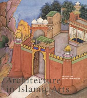 Book cover Architecture in Islamic Arts: Treasures of the Aga Khan Museum
