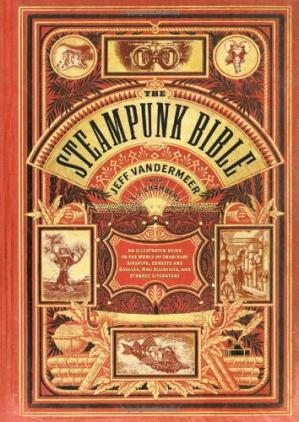 Copertina The Steampunk Bible: An Illustrated Guide to the World of Imaginary Airships, Corsets and Goggles, Mad Scientists, and Strange Literature