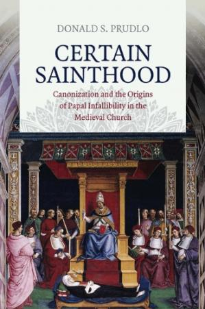 Book cover Certain Sainthood: Canonization and the Origins of Papal Infallibility in the Medieval Church