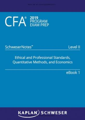 Book cover CFA 2019 Schweser - Level 2 SchweserNotes Book 1: ETHICAL AND PROFESSIONAL STANDARDS, QUANTITATIVE METHODS, AND ECONOMICS