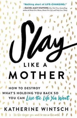 La couverture du livre Slay Like a Mother: How to Destroy What's Holding You Back So You Can Live the Life You Want