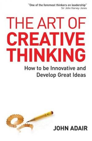 Book cover The Art of Creative Thinking: How to Be Innovative and Develop Great Ideas