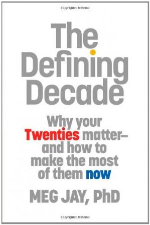 Portada del libro The Defining Decade: Why Your Twenties Matter--And How to Make the Most of Them Now