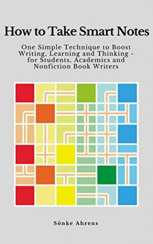 Book cover How to Take Smart Notes: One Simple Technique to Boost Writing, Learning and Thinking – for Students, Academics and Nonfiction Book Writers
