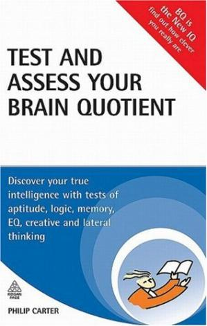 Book cover Test and Assess Your Brain Quotient: Discover Your True Intelligence with Tests of Aptitude, Logic, Memory, EQ, Creative and Lateral Thinking