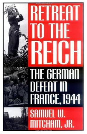 Book cover Retreat to the Reich: The German Defeat in France, 1944