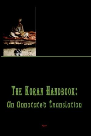 Book cover The Koran Handbook: An Annotated Translation
