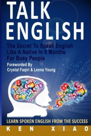 বইয়ের কভার Talk English: The Secret To Speak English Like A Native In 6 Months For Busy People, Learn Spoken English From The Success